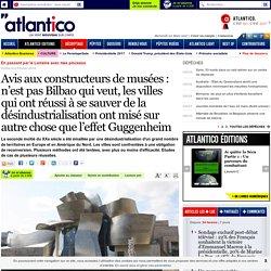 Avis aux constructeurs de musées : n'est pas Bilbao qui veut, les villes qui ont réussi à se sauver de la désindustrialisation ont misé sur autre chose que l'effet Guggenheim