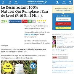 Le Désinfectant 100% Naturel Qui Remplace l'Eau de Javel (Prêt En 1 Min !).