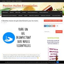 6 Recettes maison de gels désinfectants pour les mains – Passion Huiles Essentielles