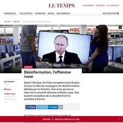 Désinformation, l'offensive russe - Le Temps