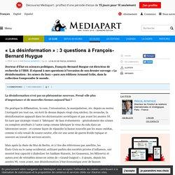 « La désinformation » : 3 questions à François-Bernard Huygue