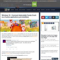 Windows 10 - Comment désinstaller Candy Crush (ou d'autres applications pré-installées)