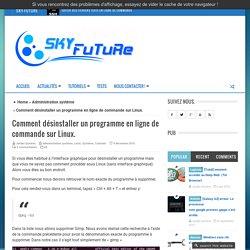 Comment désinstaller un programme en ligne de commande sur Linux. - Sky-Future