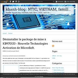 Désinstaller le package de mise à KB970133 - Nouvelle Technologies Activation de MicroSoft. - khanh-blog : NTIC, VIETNAM, famille NGUYEN-DUY