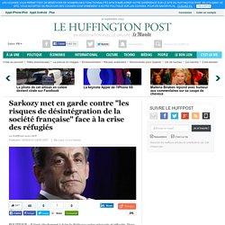 """Sarkozy met en garde contre """"les risques de désintégration de la société française"""" face à la crise des réfugiés"""