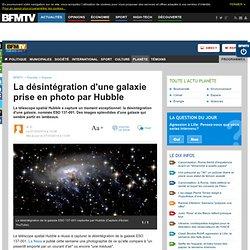 La désintégration d'une galaxie prise en photo par Hubble