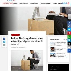 Le Hot Desking, dernier vice ultra-libéral pour dominer le salarié