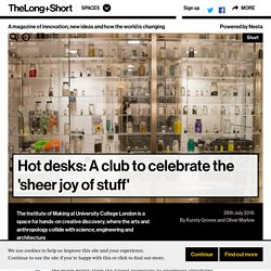 Hot desks: A club to celebrate the 'sheer joy of stuff' - The Long and Short