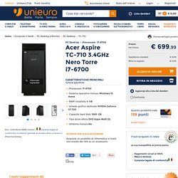PC Desktop Acer Aspire TC-710 3.4GHz Nero Torre i7-6700 in offerta su Unieuro