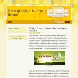 PC Repair Bristol: Desktop Computer Repair- Let the Experts Handle It