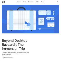 Beyond Desktop Research: The Immersion Trip