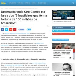 "Desmascarando Ciro Gomes e a farsa dos ""5 brasileiros que têm a fortuna de 10..."