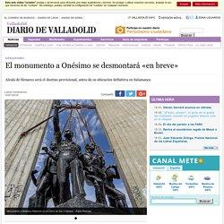 El monumento a Onésimo se desmontará «en breve» - Valladolid - Diario de Valladolid