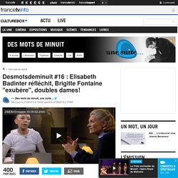 """Desmotsdeminuit #16 : Elisabeth Badinter réfléchit, Brigitte Fontaine """"exubére"""", doubles dames!"""
