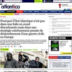 Pourquoi l'Etat islamique n'est pas dans une fuite en avant désordonnée mais dans une stratégie extrêmement pensée de déclenchement d'une guerre civile en Europe