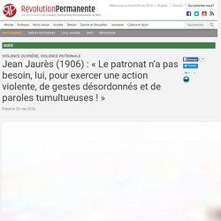 Jean Jaurès (1906) : «Le patronat n'a pas besoin, lui, pour exercer une action violente, de gestes désordonnés et de paroles tumultueuses!»