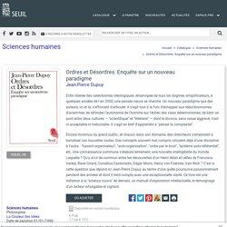 Ordres et Désordres. Enquête sur un nouveau paradigme, Jean-Pierre Dupuy, Sciences humaines