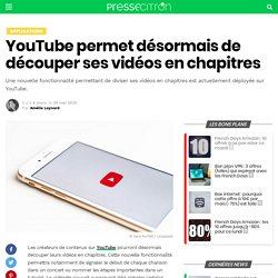 YouTube permet désormais de découper ses vidéos en chapitres
