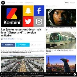 """Les jeunes russes ont désormais leur """"Disneyland""""... version militaire"""