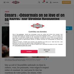(10) Césars : «Désormais onse lève et on se barre», par Virginie Despentes