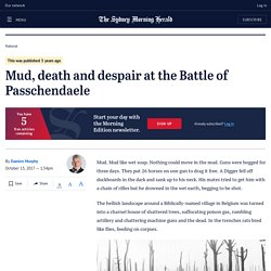 Mud, death and despair at the Battle of Passchendaele : SMH 13 October 2017