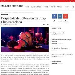 Despedida de soltera en un Strip Club Barcelona - Enlaces Eroticos
