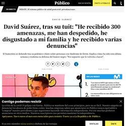 """David Suárez: David Suárez, tras su tuit: """"He recibido 300 amenazas, me han despedido, he disgustado a mi familia y he recibido varias denuncias"""""""