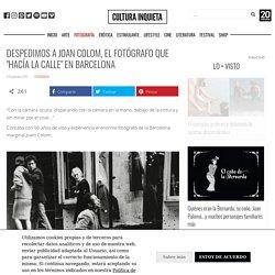"""Despedimos a Joan Colom, el fotógrafo que """"hacía la calle"""" en Barcelona"""