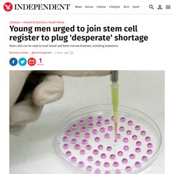 Young men urged to join stem cell register to plug 'desperate' shortage