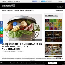 El desperdicio alimentario en el Día Mundial de la Alimentación