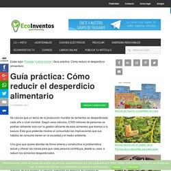 Guía práctica: Cómo reducir el desperdicio alimentario