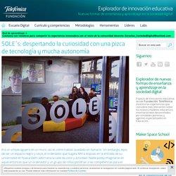 SOLE´s: despertando la curiosidad con una pizca de tecnología y mucha autonomía - Explorador de innovación educativa - Fundación Telefónica
