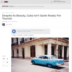 Despite Its Beauty, Cuba Isn't Quite Ready For Tourists