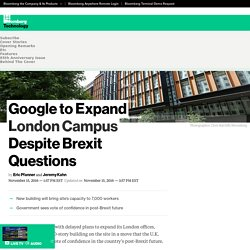 Google to Expand London Campus Despite Brexit Questions - Bloomberg
