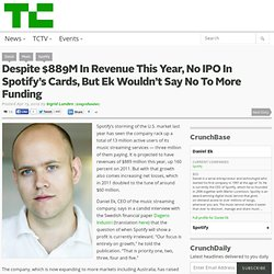 Despite $889M In Revenue This Year, No IPO On Spotify's Cards, But Ek Wouldn't Say No To More Funding