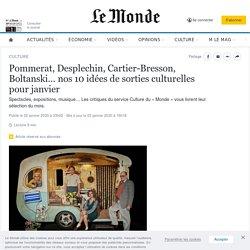 Pommerat, Desplechin, Cartier-Bresson, Boltanski… nos10 idées de sorties culturelles pour janvier