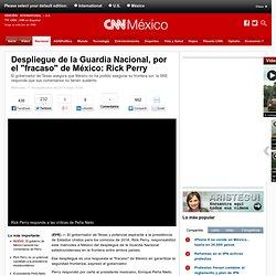 """Despliegue de la Guardia Nacional, por el """"fracaso"""" de México: Rick Perry - Nacional"""