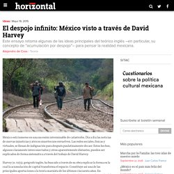 El despojo infinito: México visto a través de David Harvey – Horizontal