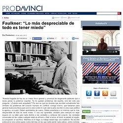 """Faulkner: """"Lo más despreciable de todo es tener miedo"""""""