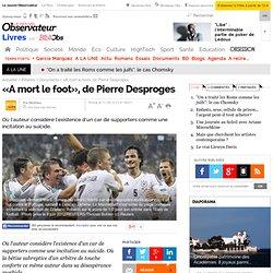 «A mort le foot», de Pierre Desproges - 11 juin 2012