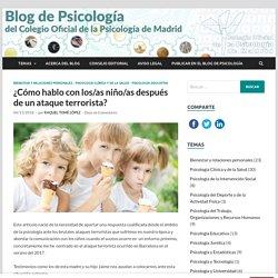 ¿Cómo hablo con los/as niño/as después de un ataque terrorista? - Blog de Psicología del Colegio Oficial de la Psicología de Madrid