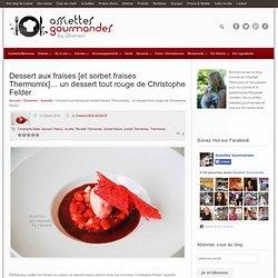 Dessert fraises , smoothie et sorbet fraises au Thermomix
