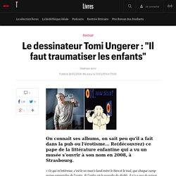 """Portrait de Tomi Ungerer : """"Il faut traumatiser les enfants"""" / Article dans Télérama"""
