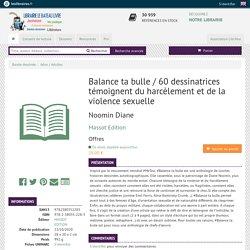 Livre: Balance ta bulle / 60 dessinatrices témoignent du harcèlement et de la violence sexuelle, Noomin Diane, Massot Edition, 9782380352283 - Le Bateau Livre