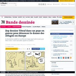 Zep dessine Titeuf dans un pays en guerre pour dénoncer le drame des réfugiés en Europe