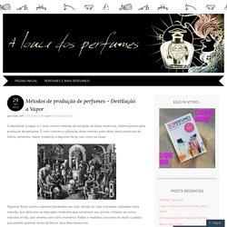Métodos de produção de perfumes – Destilação a Vapor