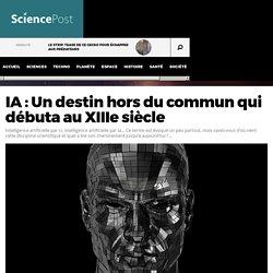 IA : Un destin hors du commun qui débuta au XIIIe siècle - SciencePost
