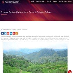 5 Lokasi Destinasi Wisata Akhir Tahun di Sulawesi Selatan