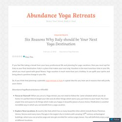 Six Reasons Why Italy should be Your Next Yoga Destination – Abundance Yoga Retreats