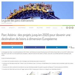 Parc Astérix : des projets jusqu'en 2020 pour devenir une destination de loisirs à dimension Européenne - Le guide des parcs d'attractions